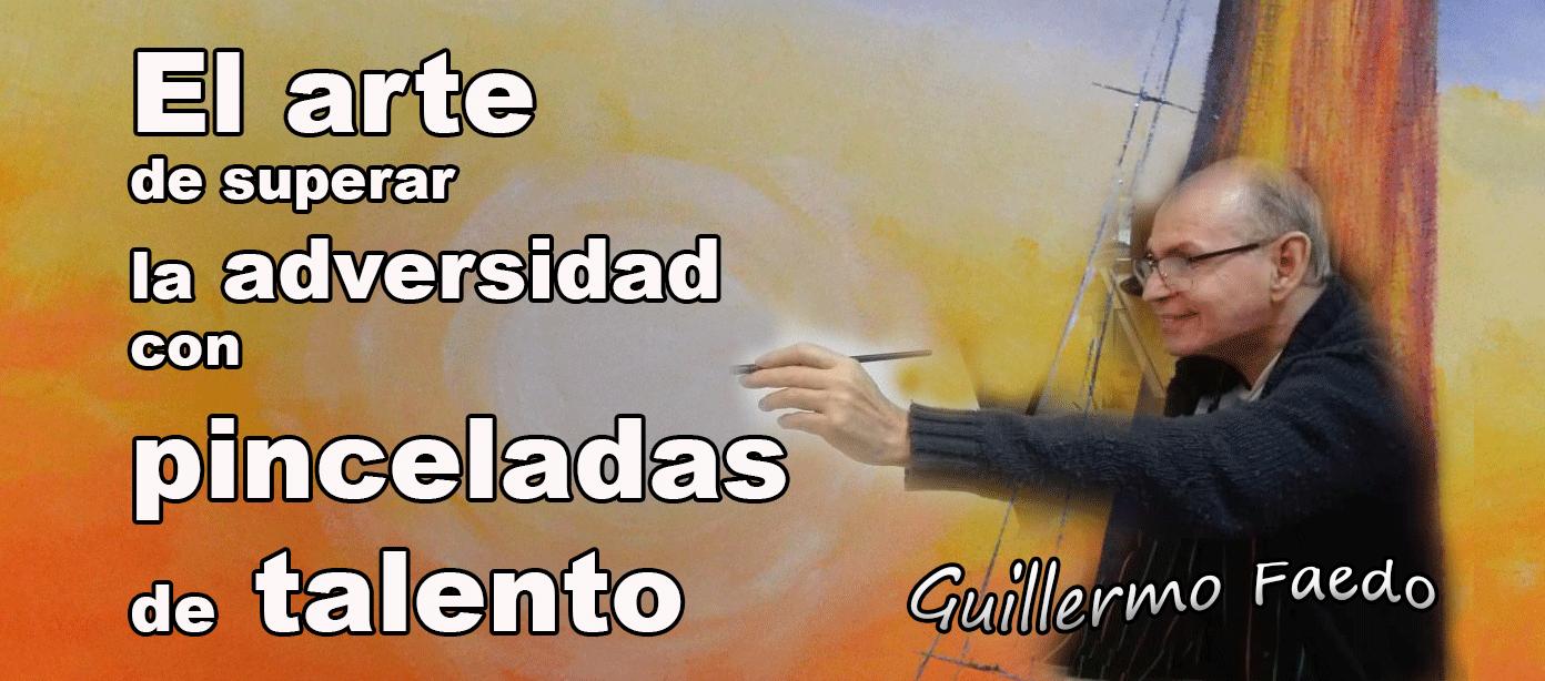 Guillermo Faedo  El arte de superar la adversidad con pinceladas de talento